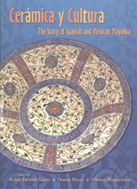 Ceramica y Cultura: The Story of Spanish and Mexican Mayilica 9780826331021