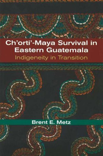 Ch'orti'-Maya Survival in Eastern Guatemala: Indigeneity in Transition 9780826338808