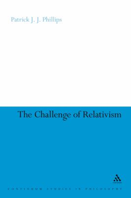 Challenge of Relativism: Its Nature and Limits 9780826497956