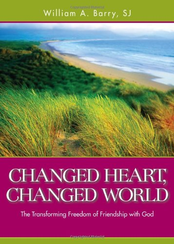 Changed Heart, Changed World: The Transforming Freedom of Friendship with God 9780829433036