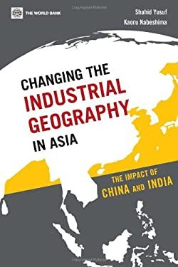 Changing the Industrial Geography in Asia: The Impact of China and India 9780821382400