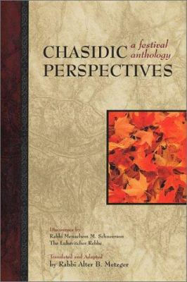 Chasidic Perspectives: A Festival Anthology: Discourses by Rabbi Menachem M Schneerson, the Lubavitcher Rebbe 9780826604675