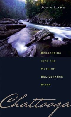 Chattooga: Descending Into the Myth of Deliverance River 9780820327754