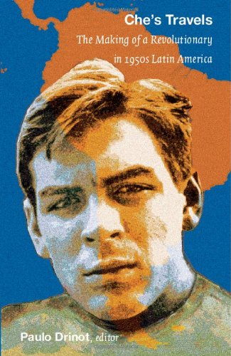 Che's Travels: The Making of a Revolutionary in 1950s Latin America 9780822347675
