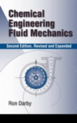 Chemical Engineering Fluid Mechanics, Revised and Expanded 9780824704445