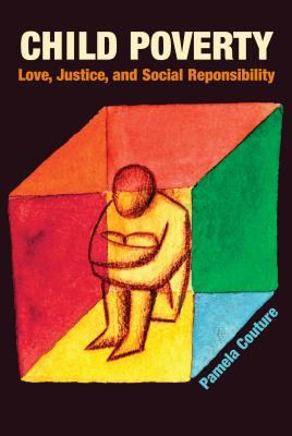 Child Poverty: Love, Justice, and Social Responsibility 9780827205093