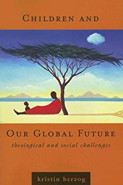 Children and Our Global Future: Theological and Social Challenges 9780829816785