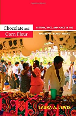 Chocolate and Corn Flour: History, Race, and Place in the Making of