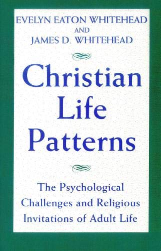 Christian Life Patterns: The Psychological Challenges and Religious Invitations of Adult Life 9780824511548