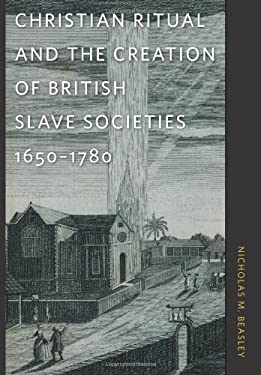 Christian Ritual and the Creation of British Slave Societies, 1650-1780 9780820333397