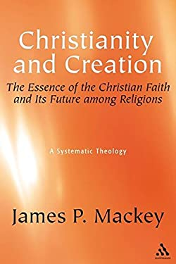 Christianity and Creation: The Essence of the Christian Faith and Its Future Among Religions 9780826419071