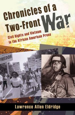 Chronicles of a Two-Front War: Civil Rights and Vietnam in the African American Press 9780826219398