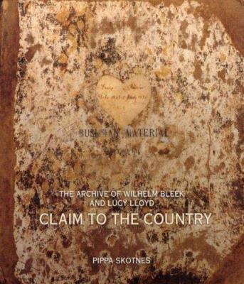 Claim to the Country: The Archive of Wilhelm Bleek and Lucy Lloyd [With DVD] 9780821417782