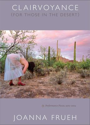 Clairvoyance (for Those in the Desert): Performance Pieces, 1979-2004 9780822340409
