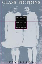 Class Fictions: Shame and Resistance in the British Working Class Novel, 1890-1945 3538921