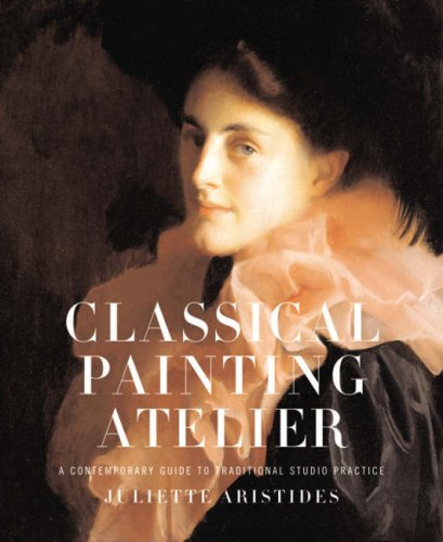Classical Painting Atelier: A Contemporary Guide to Traditional Studio Practice 9780823006588