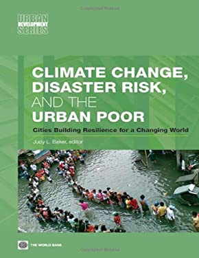 Climate Change, Disaster Risk, and the Urban Poor: Cities Building Resilience for a Changing World 9780821388457