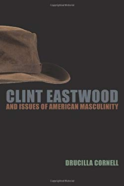 Clint Eastwood and Issues of American Masculinity 9780823230136