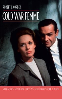 Cold War Femme: Lesbianism, National Identity, and Hollywood Cinema 9780822349471