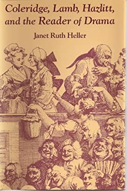 Coleridge, Lamb, Hazlitt, and the Reader of Drama Coleridge, Lamb, Hazlitt, and the Reader of Drama Coleridge, Lamb, Hazlitt, and the Reader of Drama 9780826207180