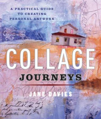 Collage Journeys: A Practical Guide to Creating Personal Artwork 9780823099511