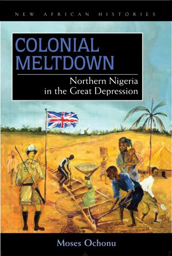 Colonial Meltdown: Northern Nigeria in the Great Depression 9780821418901