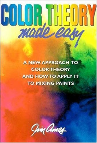 Color Theory Made Easy: A New Approach to Color Theory and How to Apply It to Mixing Paints 9780823007547