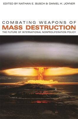 Combating Weapons of Mass Destruction: The Future of International Nonproliferation Policy 9780820332215