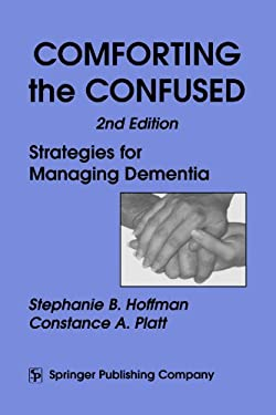 Comforting the Confused: Strategies for Managing Dementia, 2nd Edition 9780826112613