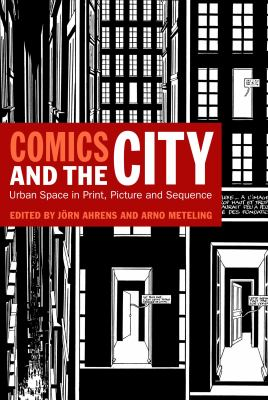 Comics and the City: Urban Space in Print, Picture and Sequence 9780826440198