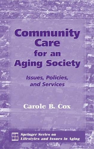 Community Care for an Aging Society: Issues, Policies, and Services 9780826128041