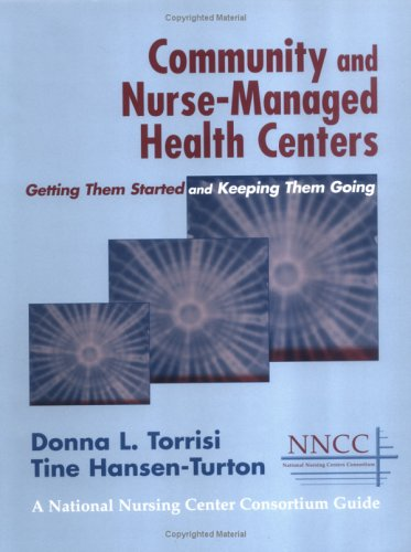 Community and Nurse-Managed Health Centers: Getting Them Started and Keeping Them Going 9780826123558
