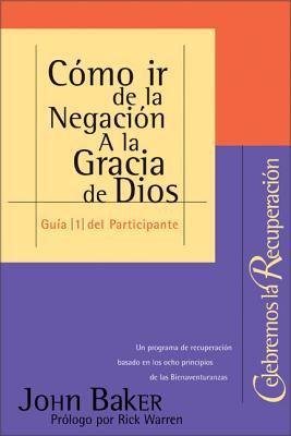 Como ir de la Negacion A la Gracia de Dios: Guia 1 del Participante: Un programa de recuperacion basado en los ocho principios de las Bienaventuranzas 9780829738377
