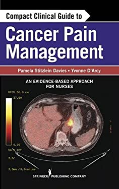 Compact Clinical Guide to Cancer Pain Management: An Evidence-Based Approach for Nurses 9780826109736
