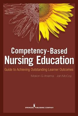 Competency-Based Nursing Education: Guide to Achieving Outstanding Learner Outcomes 9780826105097