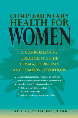 Complementary Health for Women: A Comprehensive Treatment Guide for Major Disease and Common Conditions with Evidenced Based Therapies, Methods of Use 9780826110879