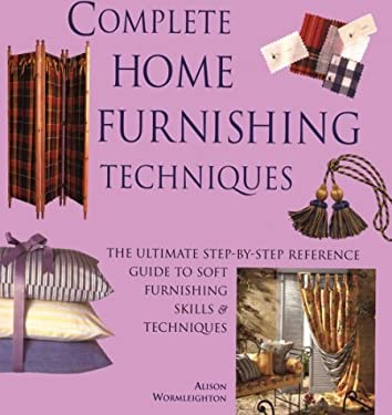 Complete Home Furnishing Techniques: The Ultimate Step-By-Step Reference Guide to Soft Furnishing Skills and Techniqu Es 9780823007899
