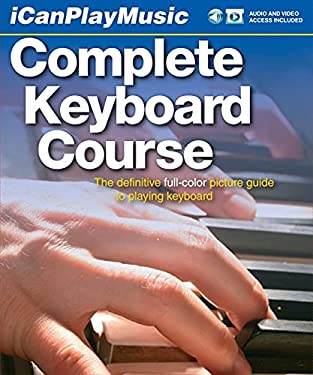 Complete Keyboard Course: The Definitive Full-Color Picture Guide to Playing Keyboard [With 2 CDs and DVD] 9780825635939