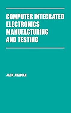 Computer Integrated Electronics Manufacturing and Testing 9780824778491