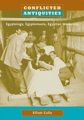 Conflicted Antiquities: Egyptology, Egyptomania, Egyptian Modernity 9780822339922