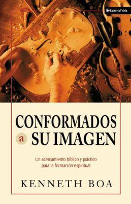 Conformados a Su Imagen: Un Acercamiento Bblico y Prctico Para La Formacin Espiritual 9780829746082