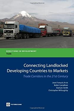 Connecting Landlocked Developing Countries to Markets: Trade Corridors in the 21st Century 9780821384169