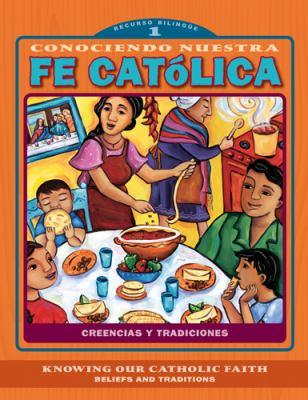 Conociendo Nuestra Fe Catolica 1er Nivel/Knowing Our Catholic Faith Level 1: Creencias y Tradiciones/Beliefs and Traditions 9780829428995