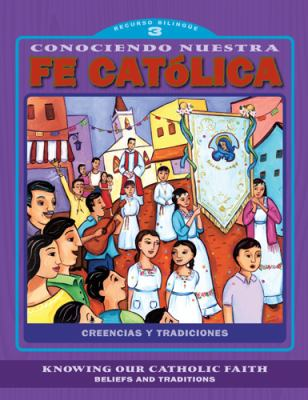 Conociendo Nuestra Fe Catolica 3er Nivel/Knowing Our Catholic Faith Level 3: Creencias y Tradiciones/Beliefs and Traditions 9780829429015