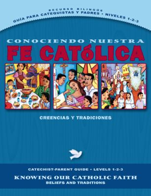 Conociendo Nuestra Fe Catolica Guia Para Catequistas y Padres Niveles1-2-3/Knowing Our Catholic Faith Catechist-Parent Guide Levels 1-2-3: Creencias y 9780829429022