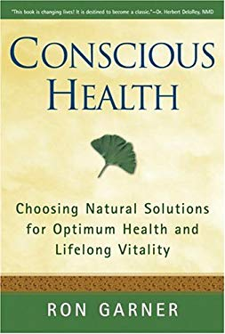 Conscious Health: Choosing Natural Solutions for Optimum Health and Lifelong Vitality 9780825305405