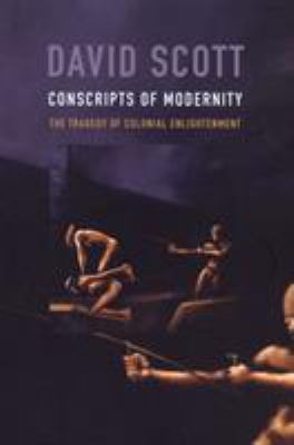 Conscripts of Modernity: The Tragedy of Colonial Enlightenment 9780822334446