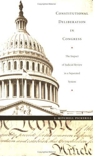 Constitutional Deliberation in Congress: The Impact of Judicial Review in a Separated System 9780822332626