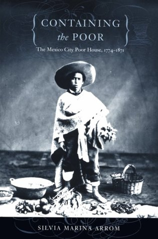 Containing the Poor: The Mexico City Poor House, 1774–1871 9780822325611