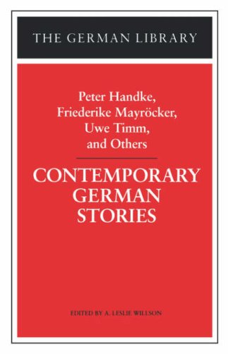 Contemporary German Stories: Peter Handke, Friederike Mayr Cker, Uwe Timm, and Others - Handke, Peter / Handke, P. / Willson, Leslie A.